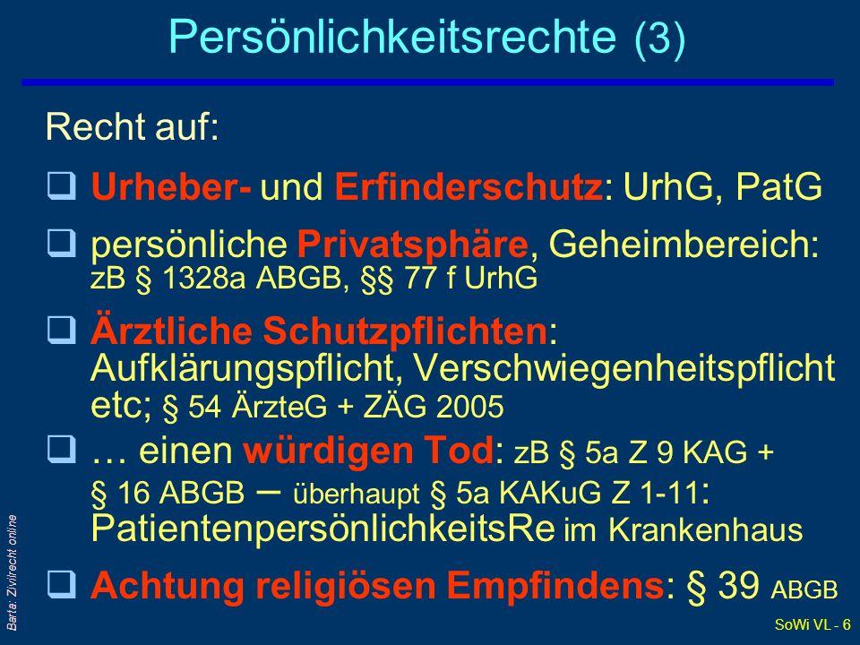 SoWi VL - 6 Barta: Zivilrecht online Persönlichkeitsrechte (3) Recht auf: qUrheber- und Erfinderschutz: UrhG, PatG qpersönliche Privatsphäre, Geheimbe