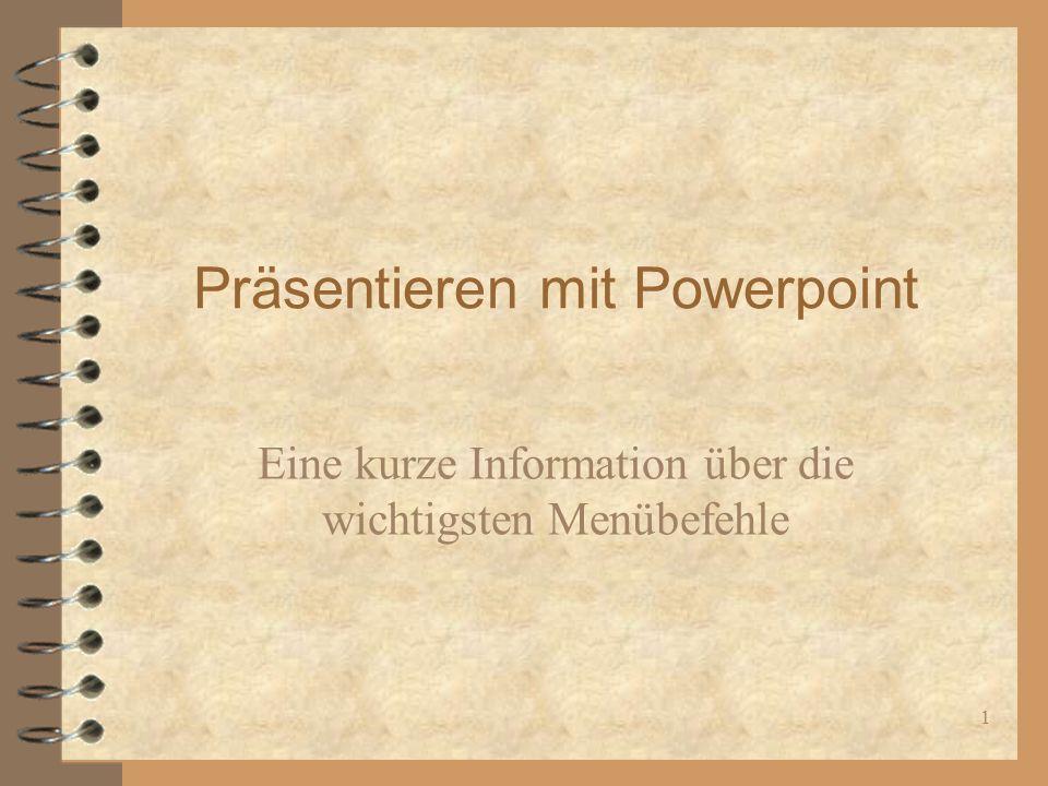 1 Präsentieren mit Powerpoint Eine kurze Information über die wichtigsten Menübefehle