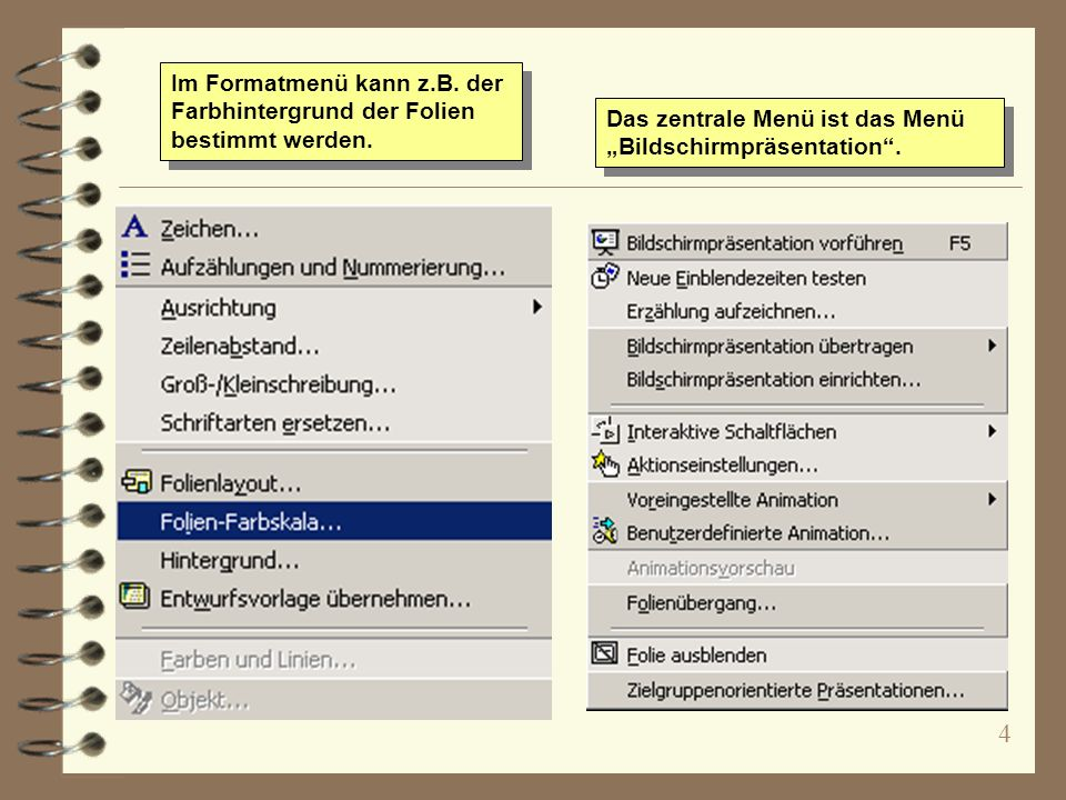 4 Im Formatmenü kann z.B. der Farbhintergrund der Folien bestimmt werden. Das zentrale Menü ist das Menü Bildschirmpräsentation.