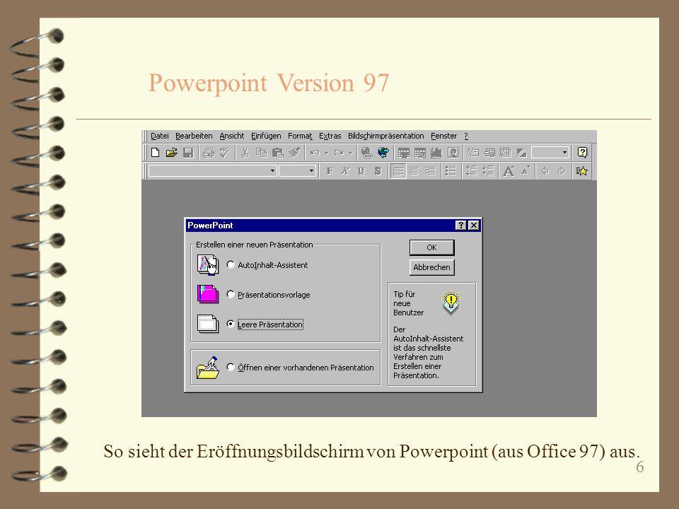 6 So sieht der Eröffnungsbildschirm von Powerpoint (aus Office 97) aus. Powerpoint Version 97