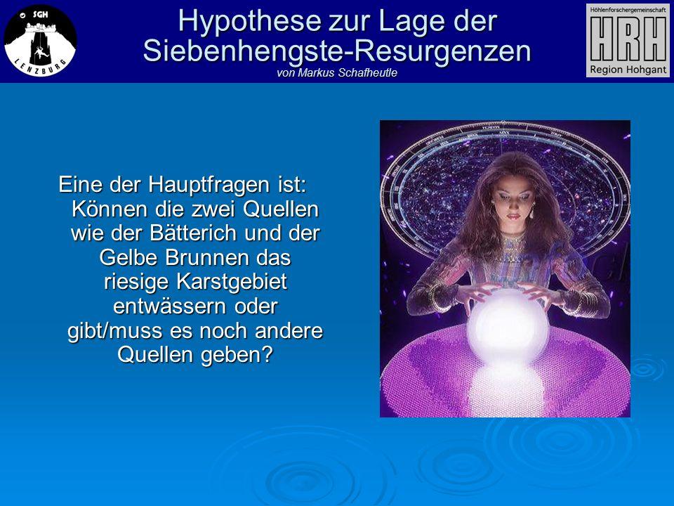 Hypothese zur Lage der Siebenhengste-Resurgenzen von Markus Schafheutle Eine der Hauptfragen ist: Können die zwei Quellen wie der Bätterich und der Ge