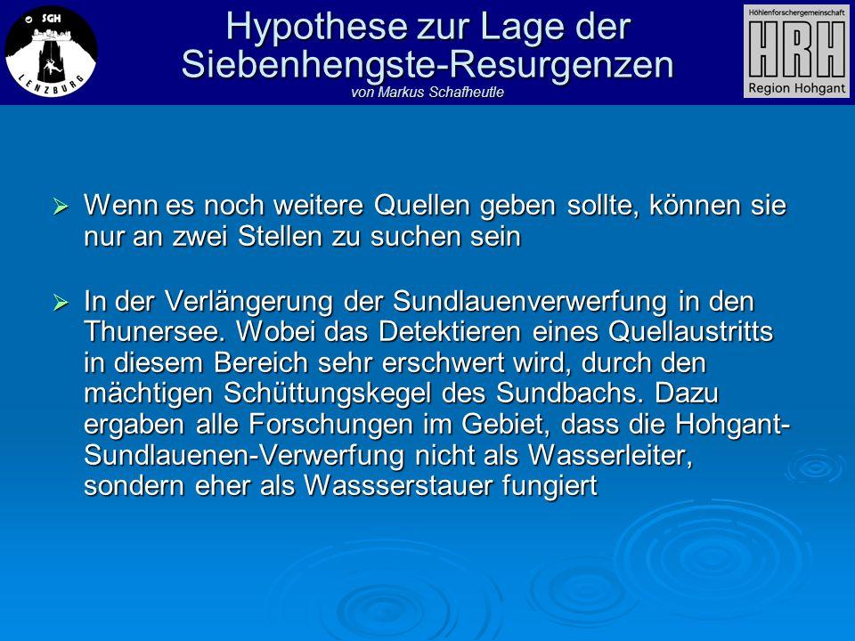 Hypothese zur Lage der Siebenhengste-Resurgenzen von Markus Schafheutle Wenn es noch weitere Quellen geben sollte, können sie nur an zwei Stellen zu s