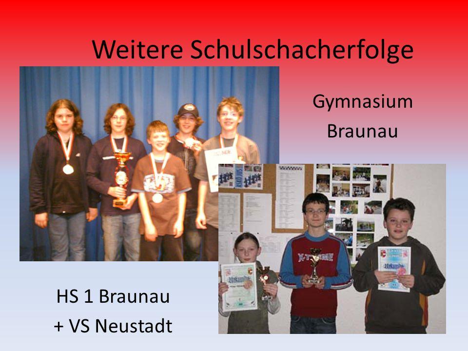 Weitere Schulschacherfolge Gymnasium Braunau HS 1 Braunau + VS Neustadt