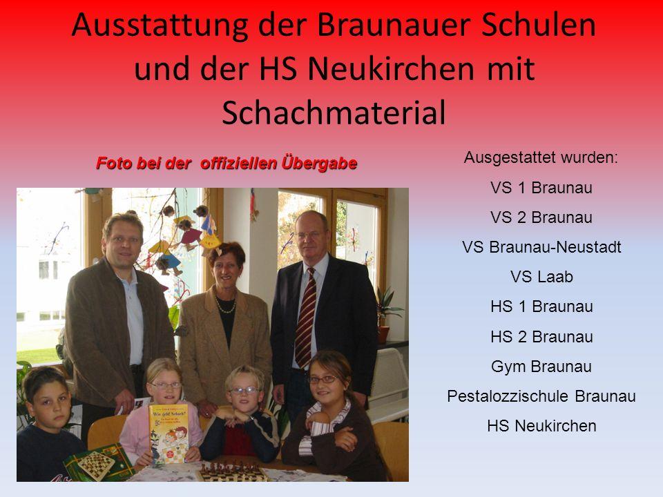 Ausstattung der Braunauer Schulen und der HS Neukirchen mit Schachmaterial Ausgestattet wurden: VS 1 Braunau VS 2 Braunau VS Braunau-Neustadt VS Laab