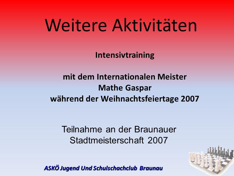 Intensivtraining mit dem Internationalen Meister Mathe Gaspar während der Weihnachtsfeiertage 2007 Weitere Aktivitäten Teilnahme an der Braunauer Stad