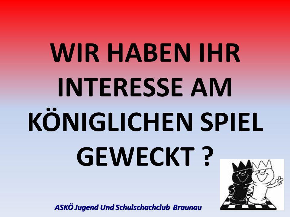 WIR HABEN IHR INTERESSE AM KÖNIGLICHEN SPIEL GEWECKT ? ASKÖ Jugend Und Schulschachclub Braunau