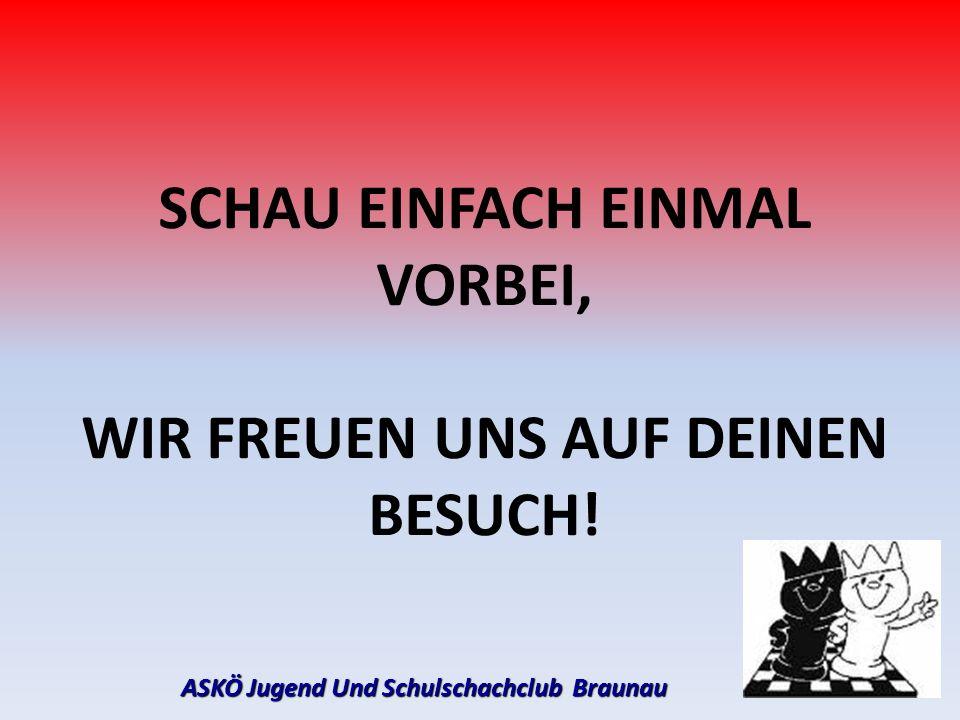 SCHAU EINFACH EINMAL VORBEI, WIR FREUEN UNS AUF DEINEN BESUCH! ASKÖ Jugend Und Schulschachclub Braunau