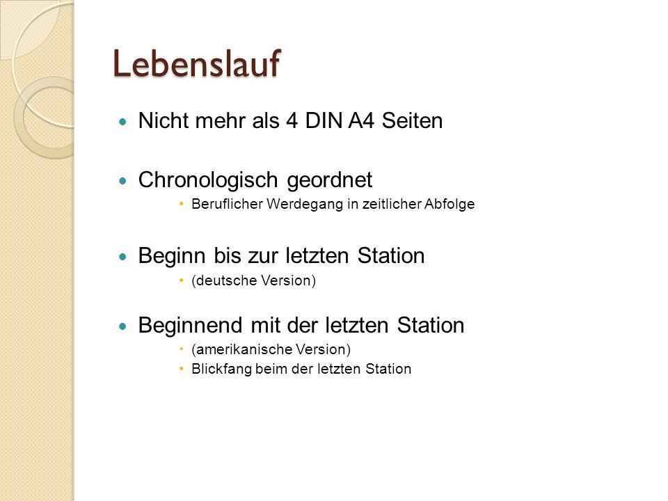Lebenslauf Nicht mehr als 4 DIN A4 Seiten Chronologisch geordnet Beruflicher Werdegang in zeitlicher Abfolge Beginn bis zur letzten Station (deutsche