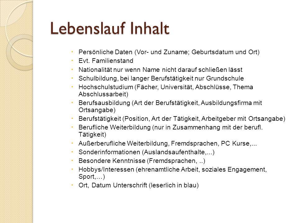 Lebenslauf Inhalt Persönliche Daten (Vor- und Zuname; Geburtsdatum und Ort) Evt. Familienstand Nationalität nur wenn Name nicht darauf schließen lässt