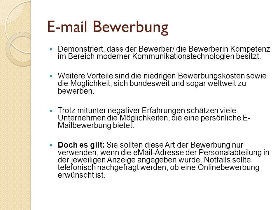 E-mail Bewerbung Demonstriert, dass der Bewerber/ die Bewerberin Kompetenz im Bereich moderner Kommunikationstechnologien besitzt. Weitere Vorteile si