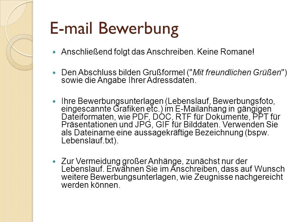 E-mail Bewerbung Anschließend folgt das Anschreiben. Keine Romane! Den Abschluss bilden Grußformel (