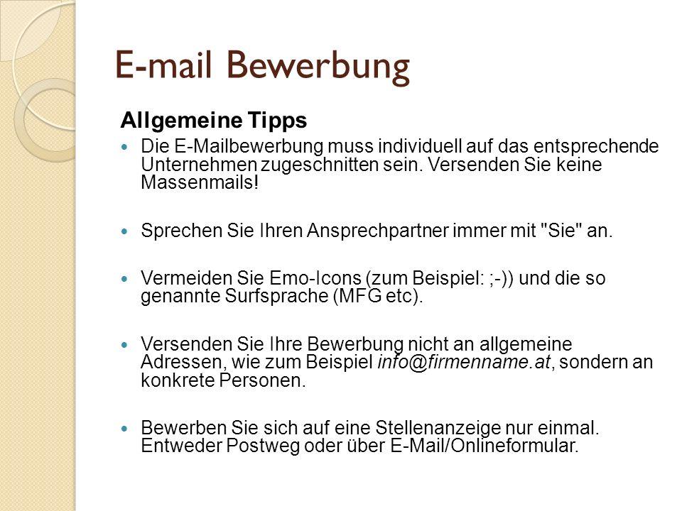 E-mail Bewerbung Allgemeine Tipps Die E-Mailbewerbung muss individuell auf das entsprechende Unternehmen zugeschnitten sein. Versenden Sie keine Masse