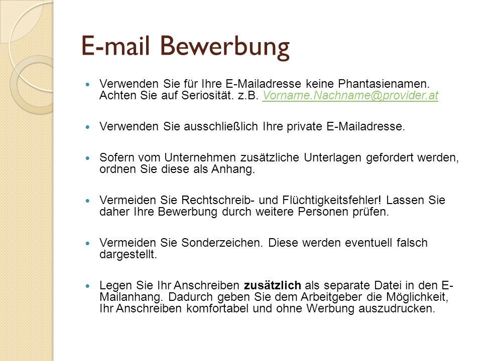E-mail Bewerbung Verwenden Sie für Ihre E-Mailadresse keine Phantasienamen. Achten Sie auf Seriosität. z.B. Vorname.Nachname@provider.atVorname.Nachna