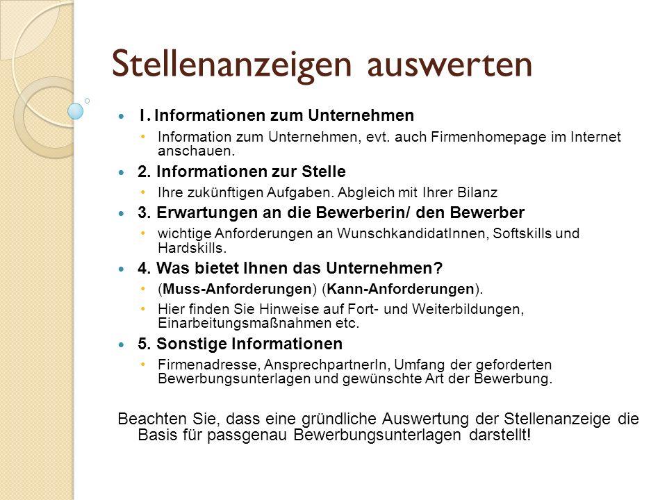 Stellenanzeigen auswerten 1. Informationen zum Unternehmen Information zum Unternehmen, evt. auch Firmenhomepage im Internet anschauen. 2. Information