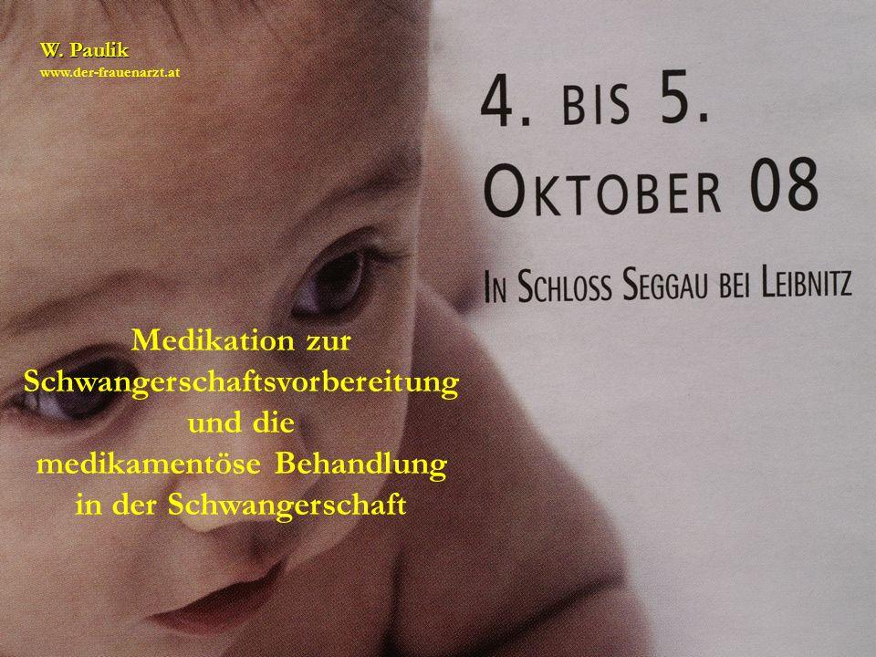 Medikation zur Schwangerschaftsvorbereitung und die medikamentöse Behandlung in der Schwangerschaft W. Paulik www.der-frauenarzt.at