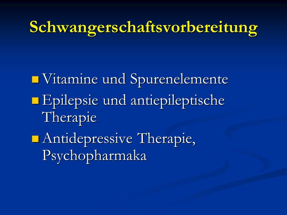 Schwangerschaftsvorbereitung Vitamine und Spurenelemente Vitamine und Spurenelemente Epilepsie und antiepileptische Therapie Epilepsie und antiepilept