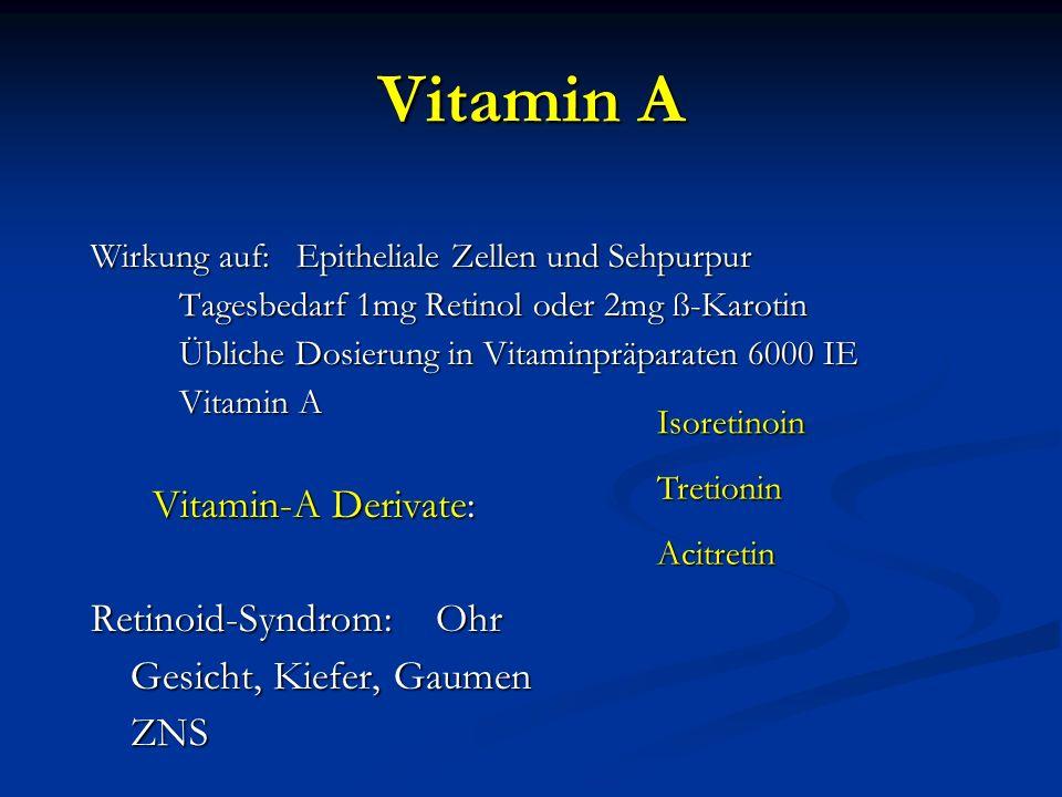 Vitamin A Wirkung auf: Epitheliale Zellen und Sehpurpur Tagesbedarf 1mg Retinol oder 2mg ß-Karotin Tagesbedarf 1mg Retinol oder 2mg ß-Karotin Übliche