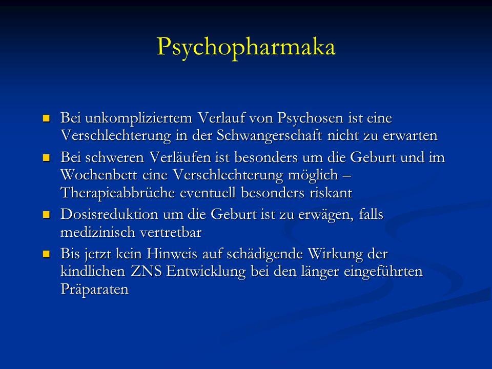 Psychopharmaka Bei unkompliziertem Verlauf von Psychosen ist eine Verschlechterung in der Schwangerschaft nicht zu erwarten Bei unkompliziertem Verlau