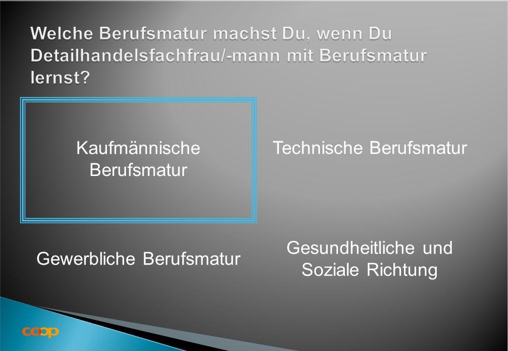 Kaufmännische Berufsmatur Gewerbliche Berufsmatur Technische Berufsmatur Gesundheitliche und Soziale Richtung