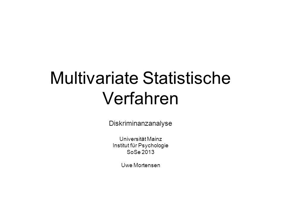 Multivariate Statistische Verfahren Diskriminanzanalyse Universität Mainz Institut für Psychologie SoSe 2013 Uwe Mortensen