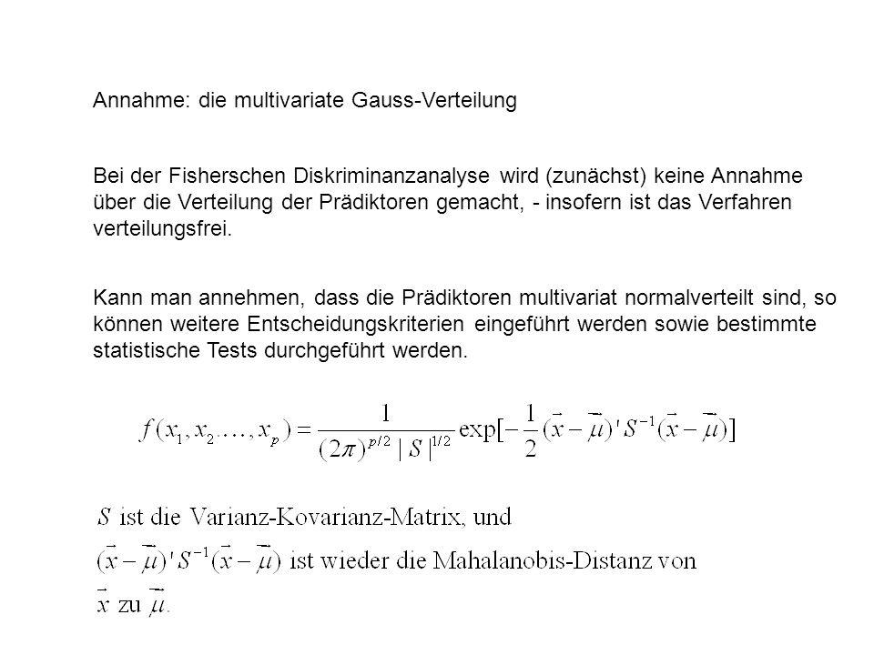 Annahme: die multivariate Gauss-Verteilung Bei der Fisherschen Diskriminanzanalyse wird (zunächst) keine Annahme über die Verteilung der Prädiktoren g