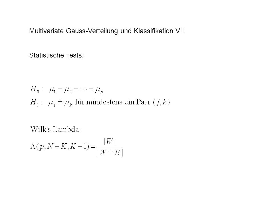 Multivariate Gauss-Verteilung und Klassifikation VII Statistische Tests:
