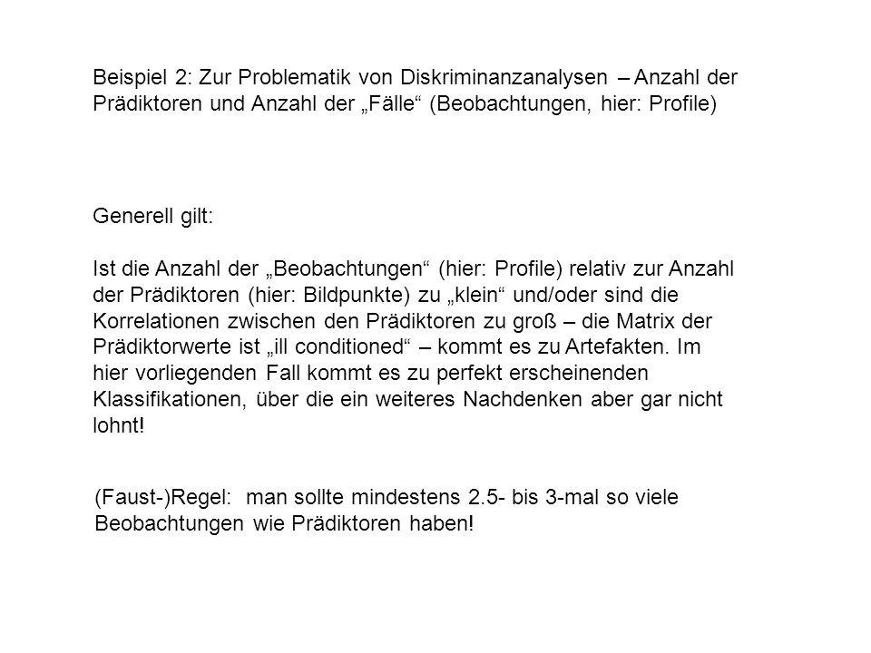 Beispiel 2: Zur Problematik von Diskriminanzanalysen – Anzahl der Prädiktoren und Anzahl der Fälle (Beobachtungen, hier: Profile) Generell gilt: Ist d