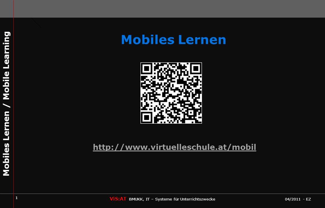 12 ViS:AT BMUKK, IT – Systeme für Unterrichtszwecke 04/2011 - EZ Mobiles Lernen / Mobile Learning Wie wende ich mobiles Lernen im Unterricht an ?