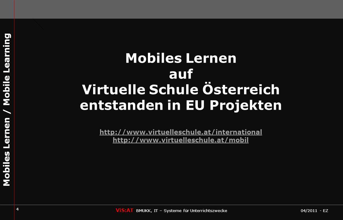 5 ViS:AT BMUKK, IT – Systeme für Unterrichtszwecke 04/2011 - EZ Mobiles Lernen / Mobile Learning Materialien Mobiles Lernen Übersicht über die Materialien, die im Rahmen von ViS:AT und den EU Projekten entstanden sind: ProjektDeutschEnglisch Cosmos14 Cern18 moX10- OSR3- SUMME4532