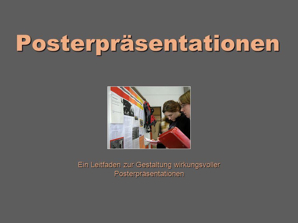 Posterpräsentationen Ein Leitfaden zur Gestaltung wirkungsvoller Posterpräsentationen