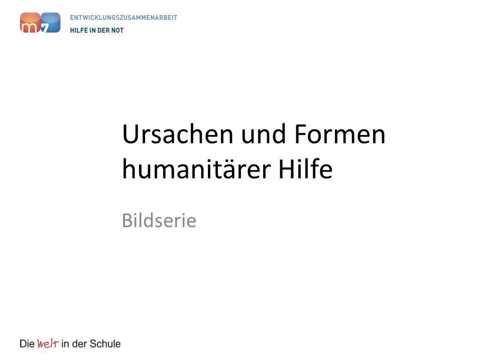 Ursachen und Formen humanitärer Hilfe Bildserie