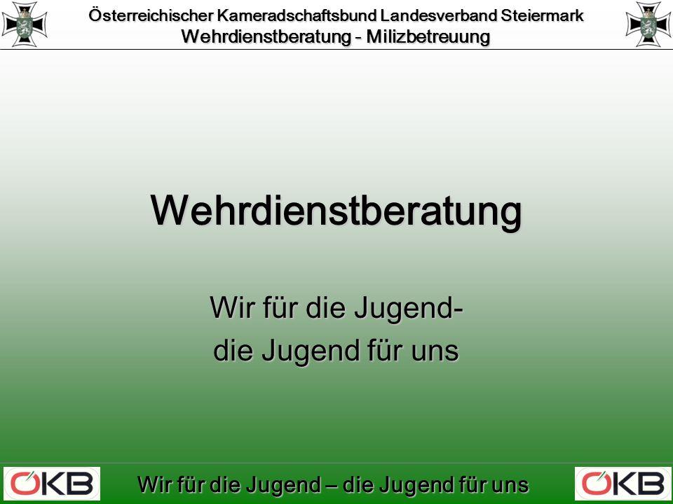 Österreichischer Kameradschaftsbund Landesverband Steiermark Wehrdienstberatung - Milizbetreuung Wir für die Jugend – die Jugend für uns Waffengattungen ABC- TruppeGRAZ ABC- TruppeGRAZ ArtillerieFELDBACH ArtillerieFELDBACH AufklärungstruppeGRATKORN AufklärungstruppeGRATKORN Fernmelderüberall Fernmelderüberall FliegertruppeZELTWEG, GRAZ FliegertruppeZELTWEG, GRAZ FliegerabwehrZELTWEG FliegerabwehrZELTWEG JägertruppeSTRASS, RADKERSBURG, ST.