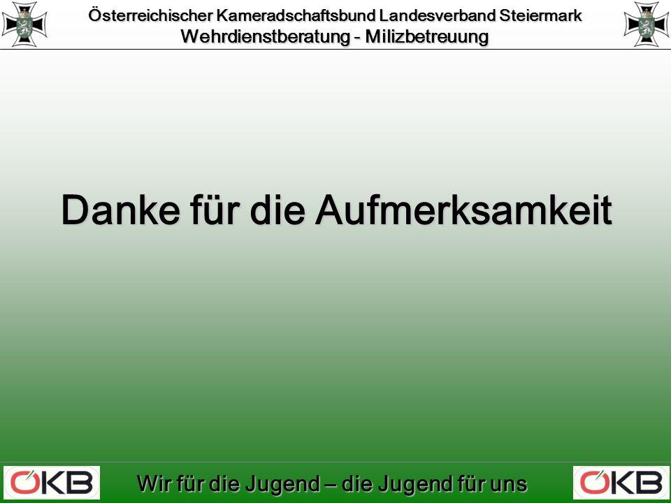 Österreichischer Kameradschaftsbund Landesverband Steiermark Wehrdienstberatung - Milizbetreuung Wir für die Jugend – die Jugend für uns Danke für die Aufmerksamkeit