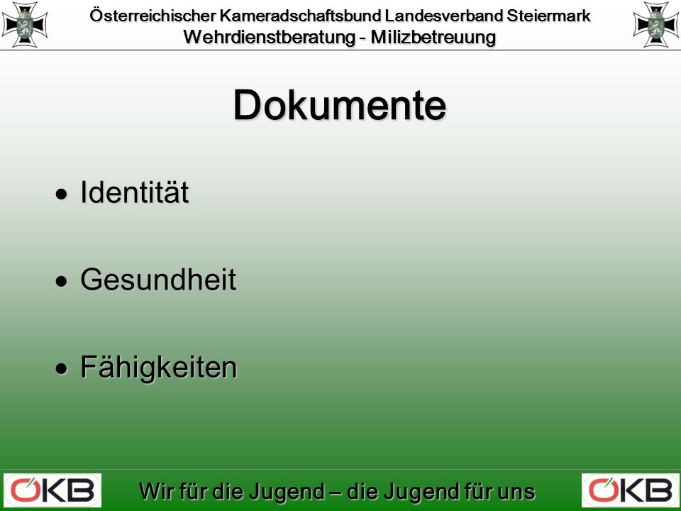 Österreichischer Kameradschaftsbund Landesverband Steiermark Wehrdienstberatung - Milizbetreuung Wir für die Jugend – die Jugend für uns Weitere Informationen Ich mach mit Ich mach mit www.bmlv.gv.at www.bmlv.gv.at –Ich werde Rekrut