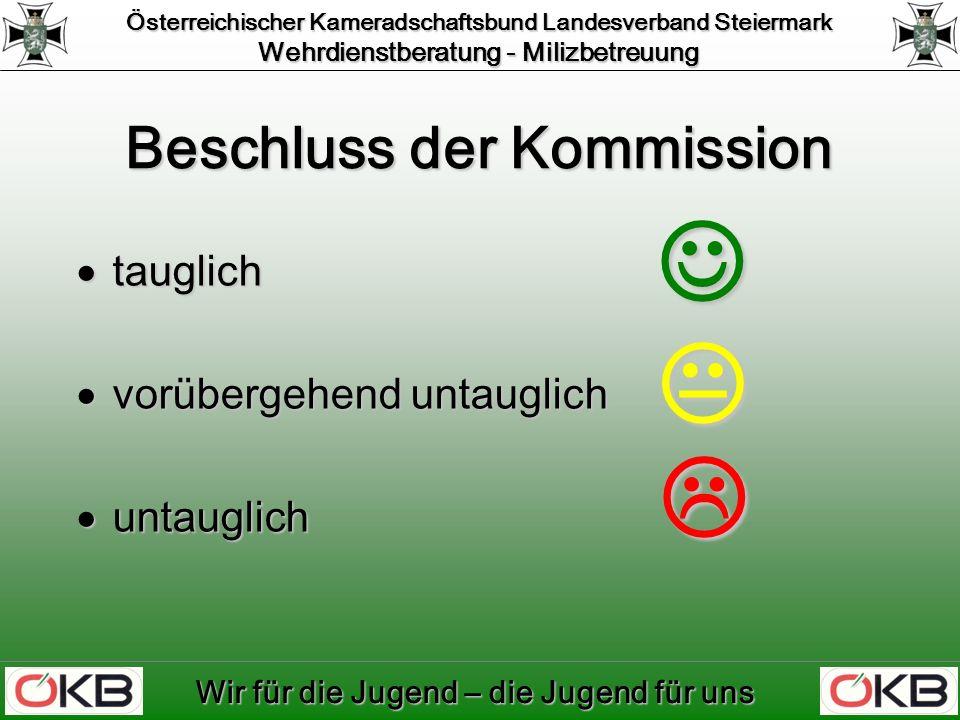 Österreichischer Kameradschaftsbund Landesverband Steiermark Wehrdienstberatung - Milizbetreuung Wir für die Jugend – die Jugend für uns Beschluss der Kommission tauglich tauglich vorübergehend untauglich vorübergehend untauglich untauglich untauglich