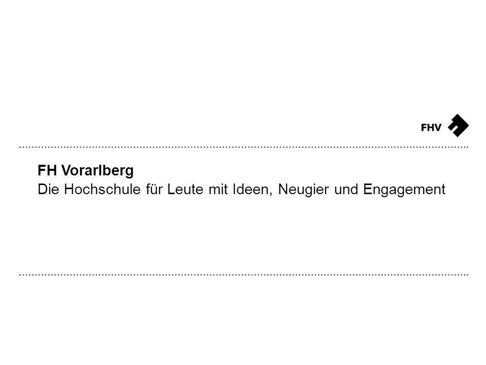 FH Vorarlberg Die Hochschule für Leute mit Ideen, Neugier und Engagement