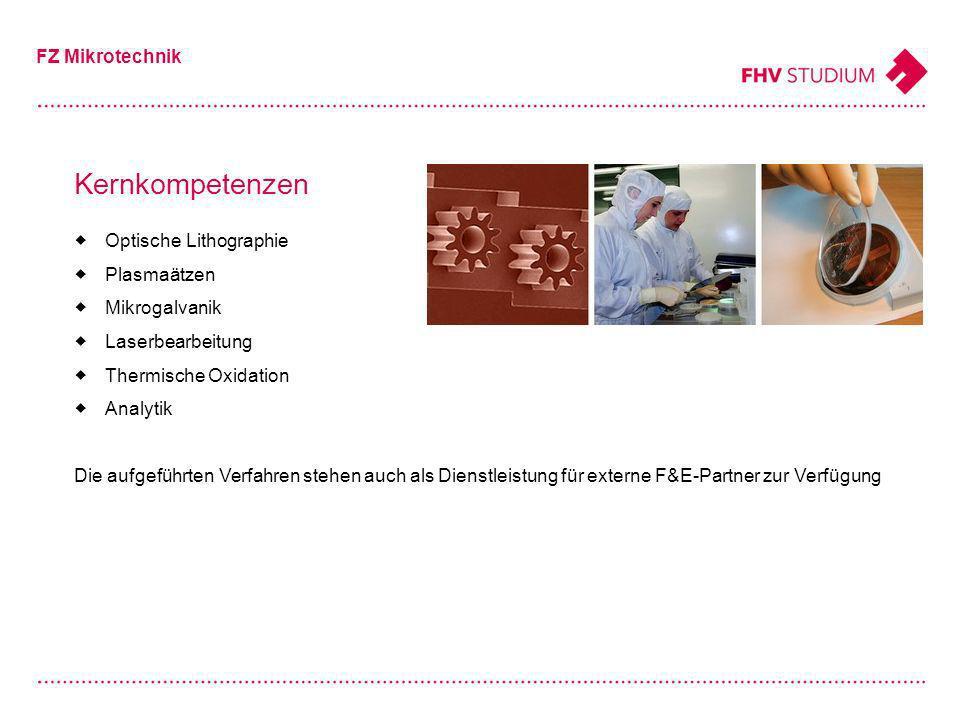 Kernkompetenzen FZ Mikrotechnik Optische Lithographie Plasmaätzen Mikrogalvanik Laserbearbeitung Thermische Oxidation Analytik Die aufgeführten Verfahren stehen auch als Dienstleistung für externe F&E-Partner zur Verfügung