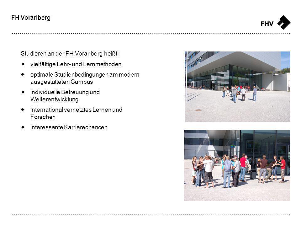 FH Vorarlberg Studieren an der FH Vorarlberg heißt: vielfältige Lehr- und Lernmethoden optimale Studienbedingungen am modern ausgestatteten Campus individuelle Betreuung und Weiterentwicklung international vernetztes Lernen und Forschen interessante Karrierechancen