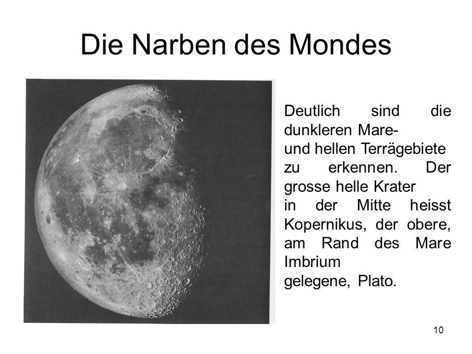 10 Die Narben des Mondes Deutlich sind die dunkleren Mare- und hellen Terrägebiete zu erkennen. Der grosse helle Krater in der Mitte heisst Kopernikus