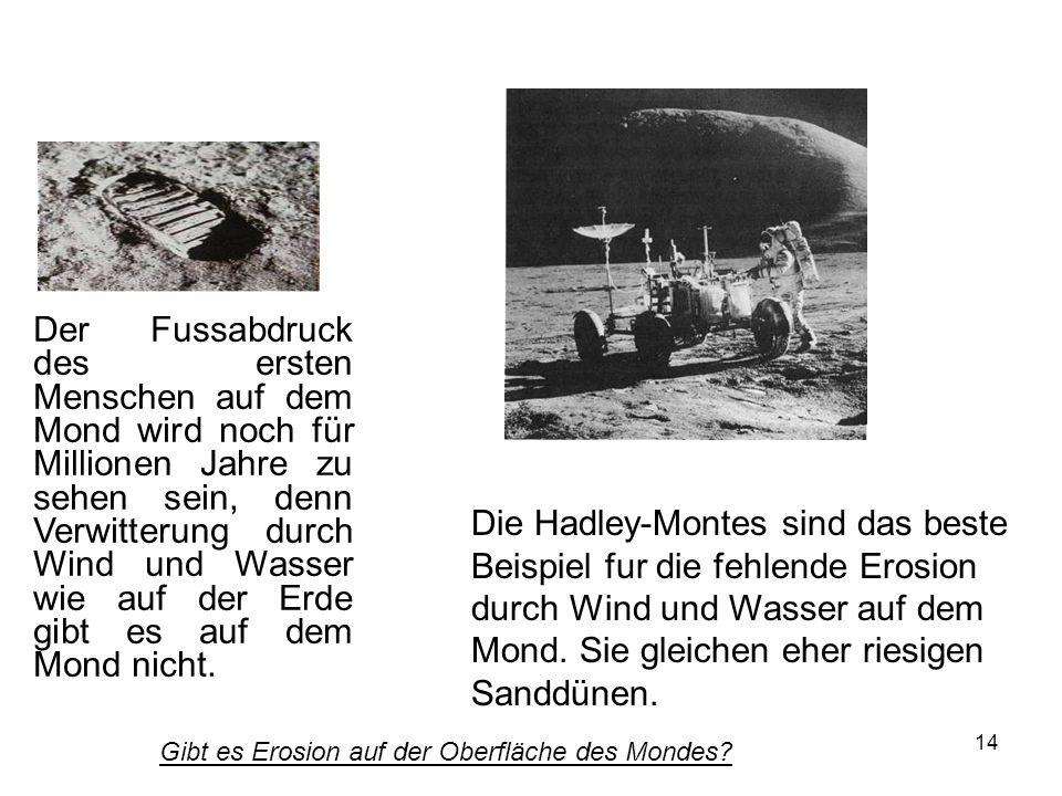 14 Der Fussabdruck des ersten Menschen auf dem Mond wird noch für Millionen Jahre zu sehen sein, denn Verwitterung durch Wind und Wasser wie auf der E