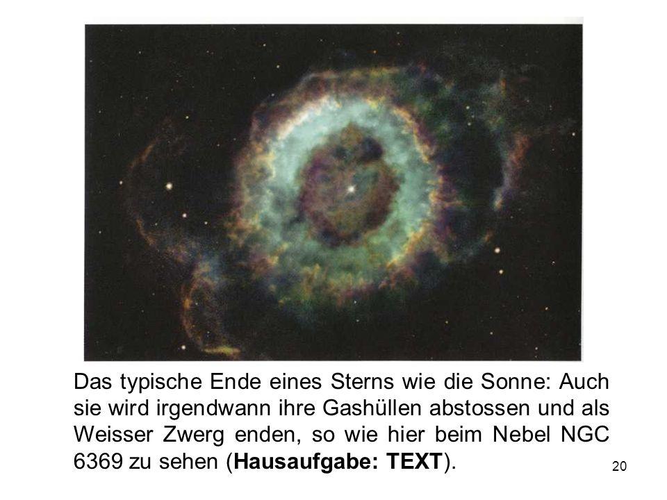20 Das typische Ende eines Sterns wie die Sonne: Auch sie wird irgendwann ihre Gashüllen abstossen und als Weisser Zwerg enden, so wie hier beim Nebel