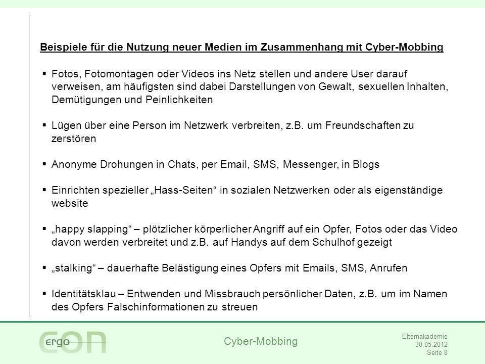 Cyber-Mobbing Elternakademie 30.05.2012 Seite 9 Zahlen und Fakten zum Phänomen Cyber-Mobbing Quelle: Krause, A., 2011: Cyber-Mobbing in Jugendkulturen.