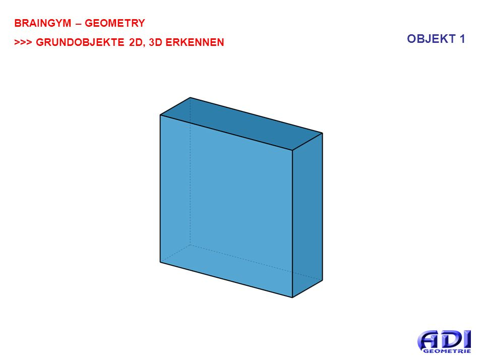 BRAINGYM – GEOMETRY >>> GRUNDOBJEKTE 2D, 3D ERKENNEN OBJEKT 1