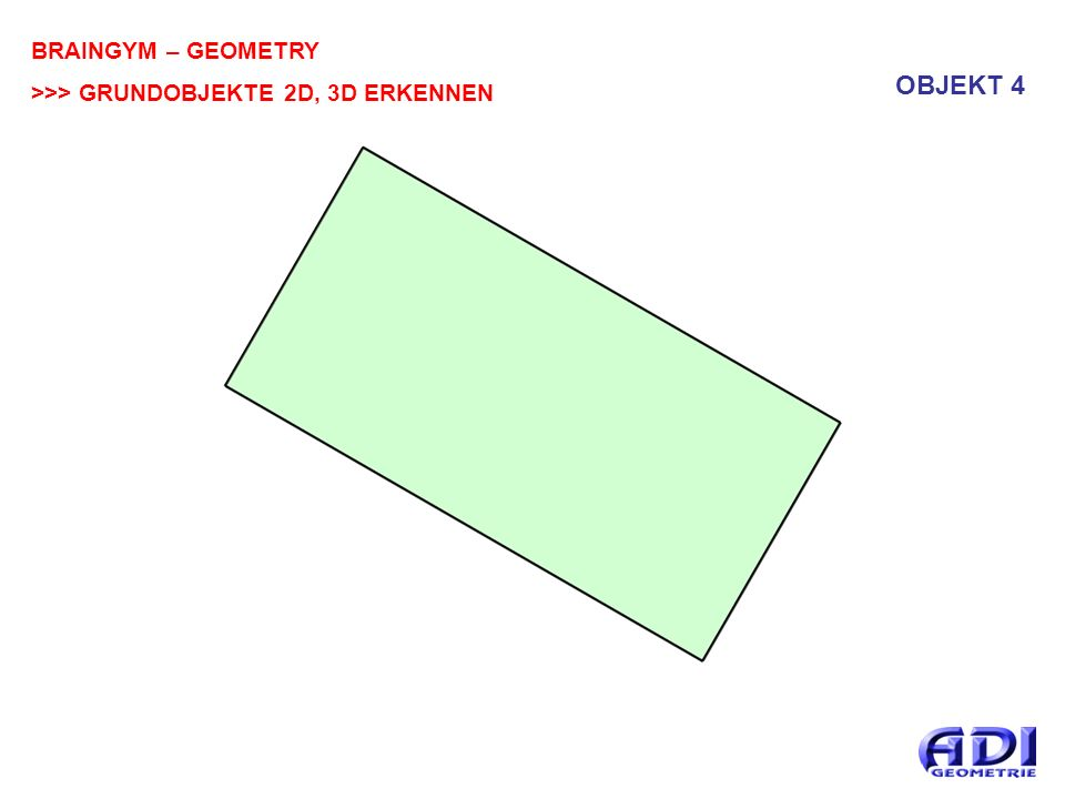 BRAINGYM – GEOMETRY >>> GRUNDOBJEKTE 2D, 3D ERKENNEN OBJEKT 4