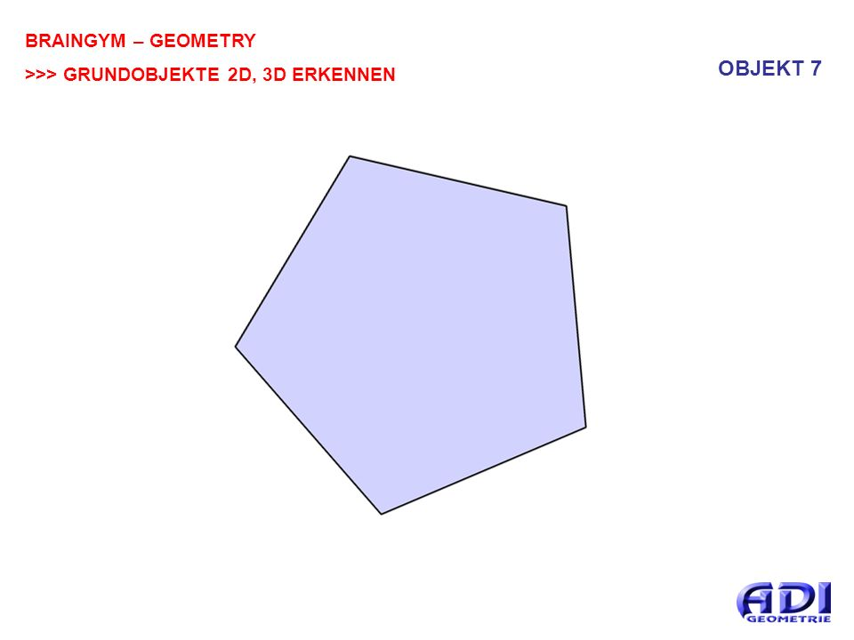 BRAINGYM – GEOMETRY >>> GRUNDOBJEKTE 2D, 3D ERKENNEN OBJEKT 7