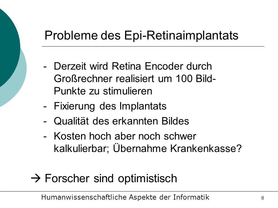 Humanwissenschaftliche Aspekte der Informatik 8 Probleme des Epi-Retinaimplantats -Derzeit wird Retina Encoder durch Großrechner realisiert um 100 Bil