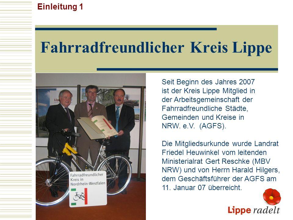 Ziele und Handlungsrahmen Einleitung 2 Mit der Mitgliedschaft in der AGFS konnte eine wichtige Zwischenetappe im Projekt Fahrradfreundlicher Kreis Lippe erreicht werden.