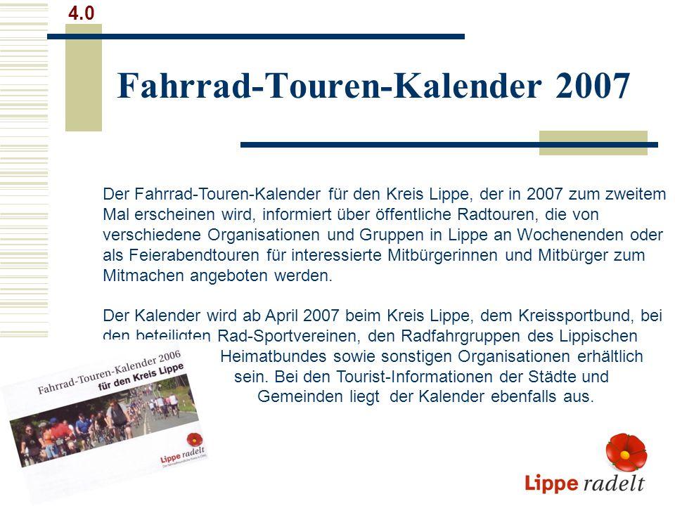 Fahrrad-Touren-Kalender 2007 4.0 Der Fahrrad-Touren-Kalender für den Kreis Lippe, der in 2007 zum zweitem Mal erscheinen wird, informiert über öffentl