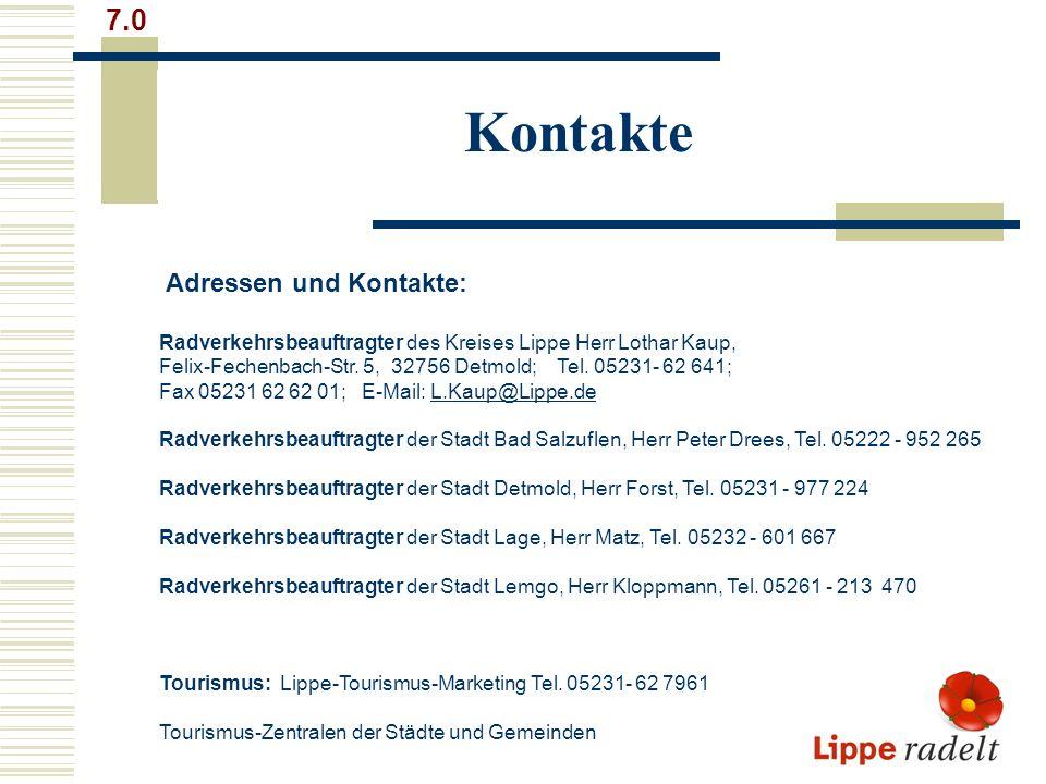 Kontakte 7.0 Adressen und Kontakte: Radverkehrsbeauftragter des Kreises Lippe Herr Lothar Kaup, Felix-Fechenbach-Str. 5, 32756 Detmold; Tel. 05231- 62