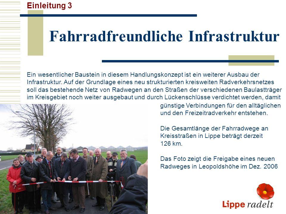 Fahrradfreundliche Infrastruktur Einleitung 3 Ein wesentlicher Baustein in diesem Handlungskonzept ist ein weiterer Ausbau der Infrastruktur. Auf der